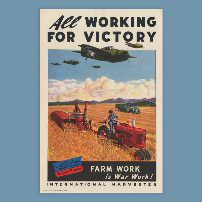 Wartime poster advocating people to 'Join the Victory Farm Volunteers,' featuring an illustration of military planes flying over a man working with a Farmall M tractor and a McCormick-Deering combine (harvester-thresher) in a farm field. An International KB line truck is also in the background. The text on the poster reads: 'All Working for Victory. Farm Work is War Work!'