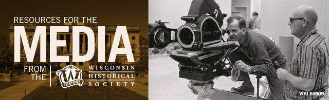 Resources for the Media from the Wisconsin Historical Society. Learn about initiatives, events and the latest work from the programs and staff of the Wisconsin Historical Society.