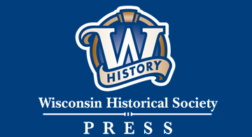 Wisconsin Historical Society Press.